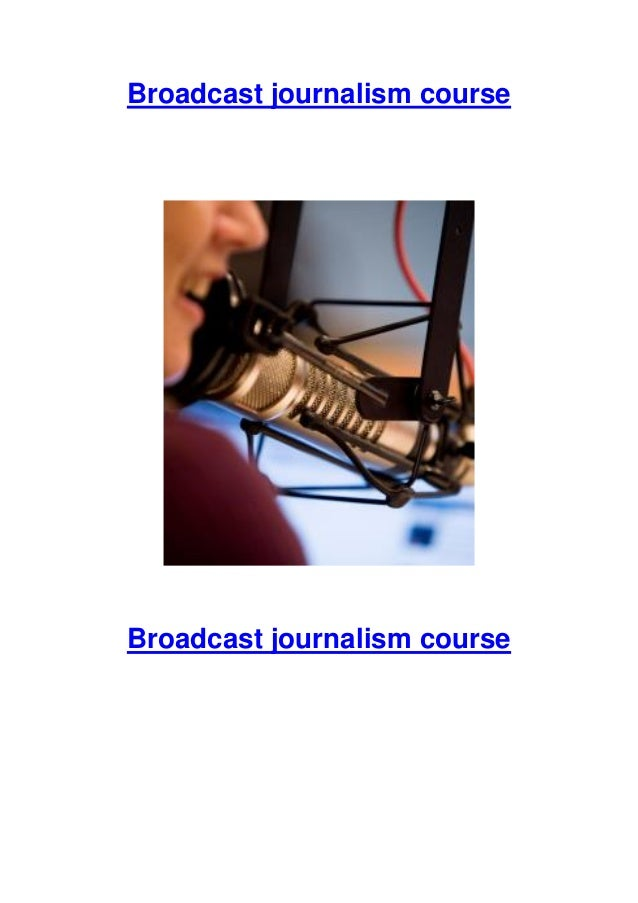 Broadcast journalism course  Broadcast journalism course