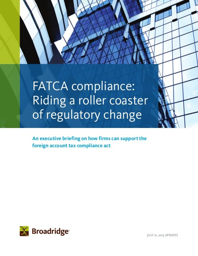 JULY 12, 2013 UPDATES An executive briefing on how firms can support the foreign account tax compliance act FATCA complian...
