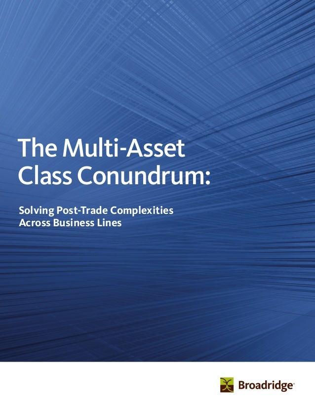 Broadridge Multi Asset Class Conundrum Whitepaper