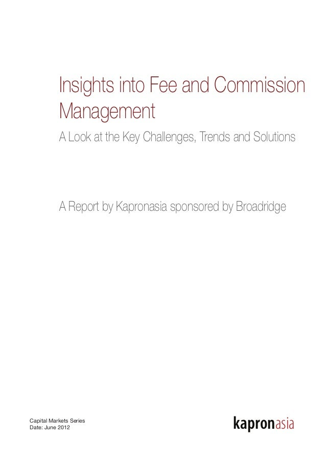 Insights into Fee and Commission Management A Look at the Key Challenges, Trends and Solutions A Report by Kapronasia spon...