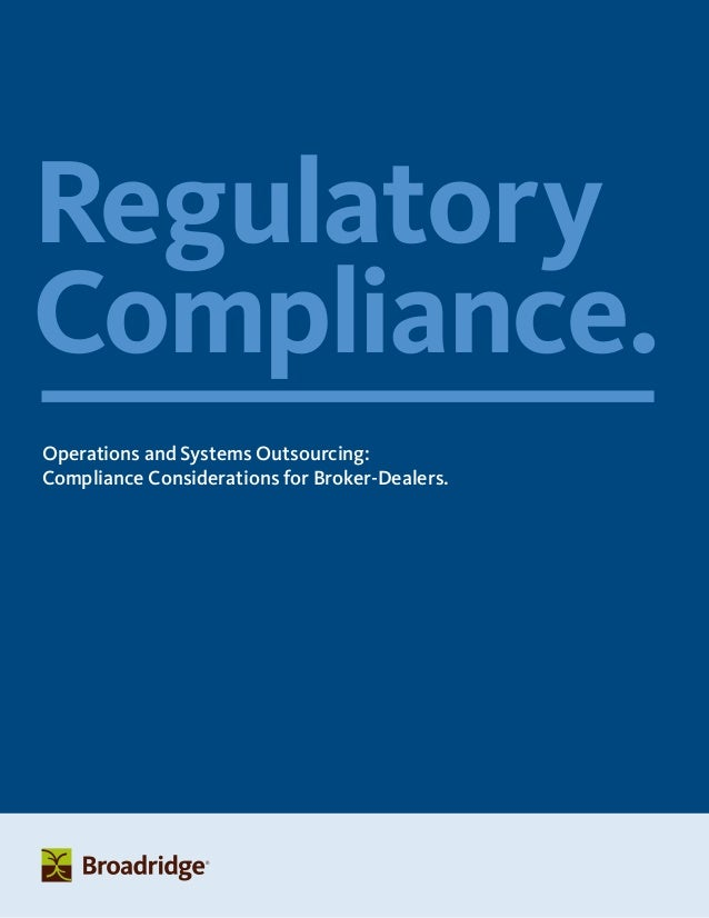 Regulatory Compliance. Operations and Systems Outsourcing: Compliance Considerations for Broker-Dealers.