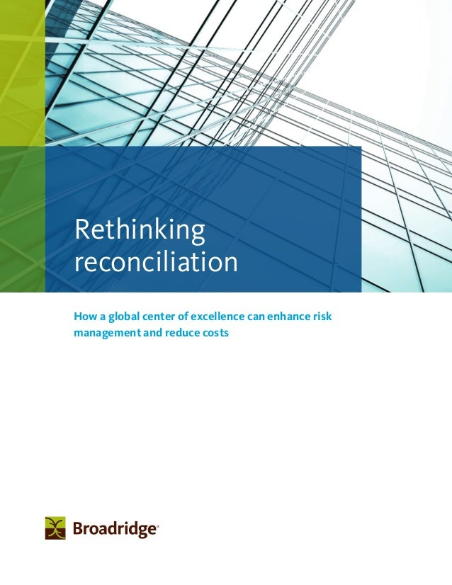 How a global center of excellence can enhance risk management and reduce costs Rethinking reconciliation