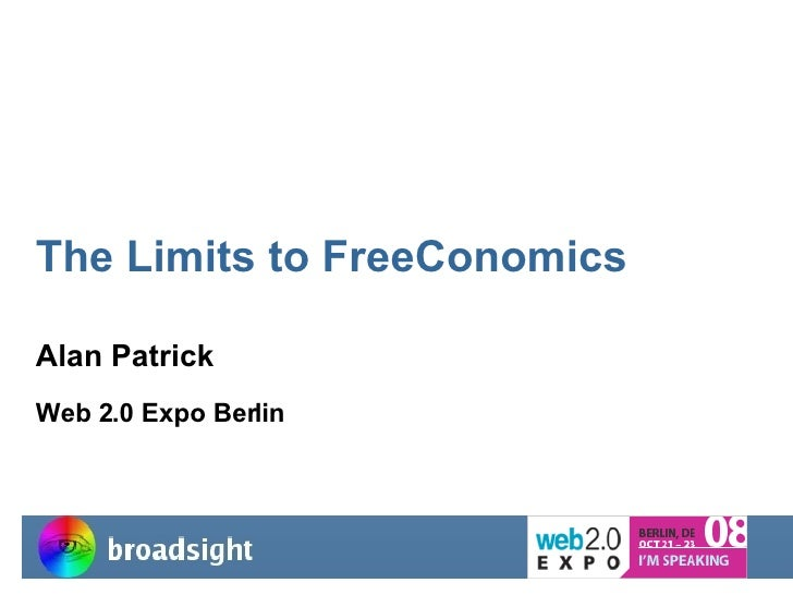 The Limits to FreeConomics Alan Patrick Web 2.0 Expo Berlin