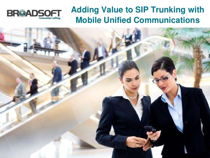 Adding Value to SIP Trunking with              Mobile Unified Communicationse-book: BroadSoft SIP Trunking