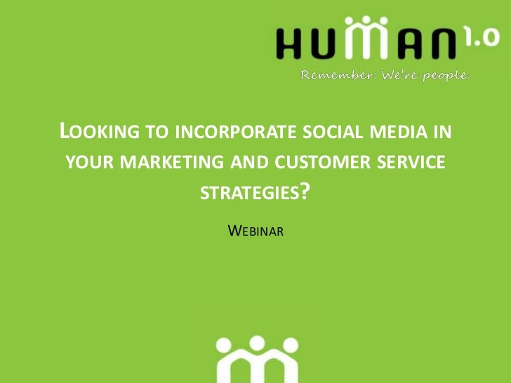 Looking to incorporate social media in your marketing and customer service strategies?<br />Webinar<br />