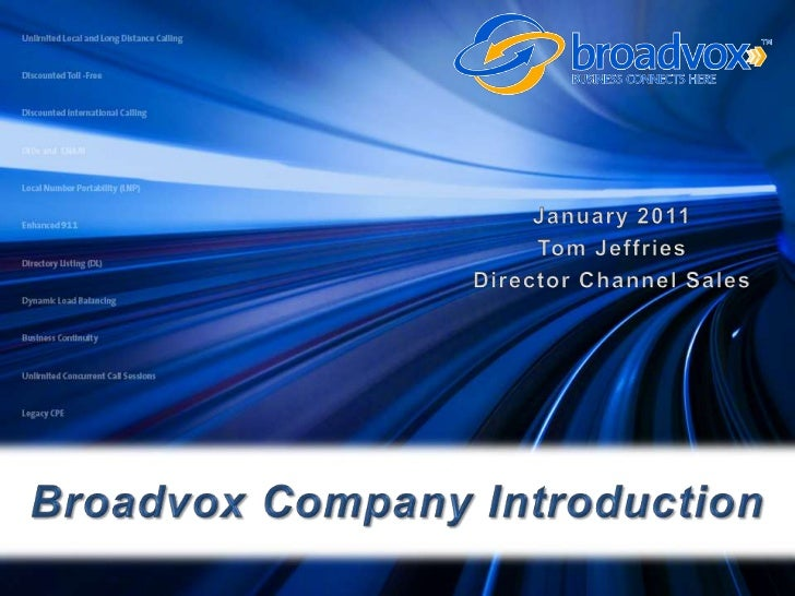 Broadvox Company Introduction<br />January 2011<br />Tom Jeffries <br />Director Channel Sales<br />