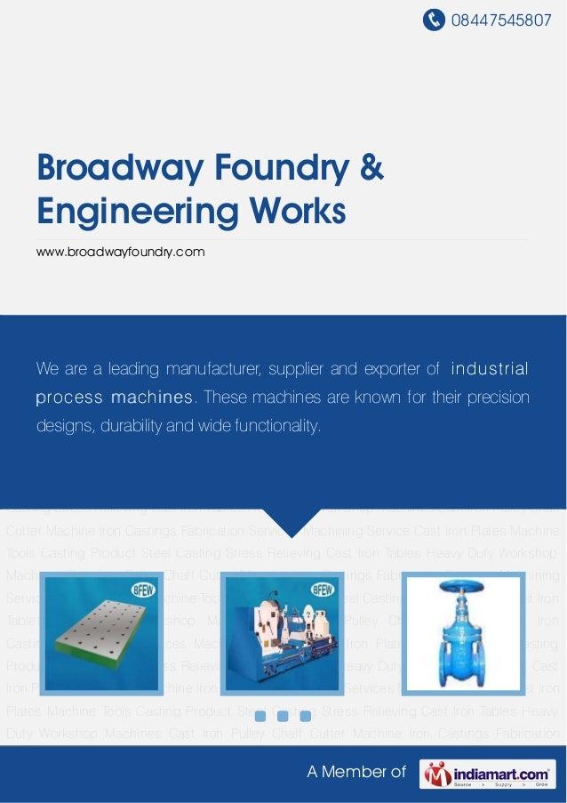 08447545807     Broadway Foundry &     Engineering Works     www.broadwayfoundry.comCast Iron Plates Machine Tools Casting...