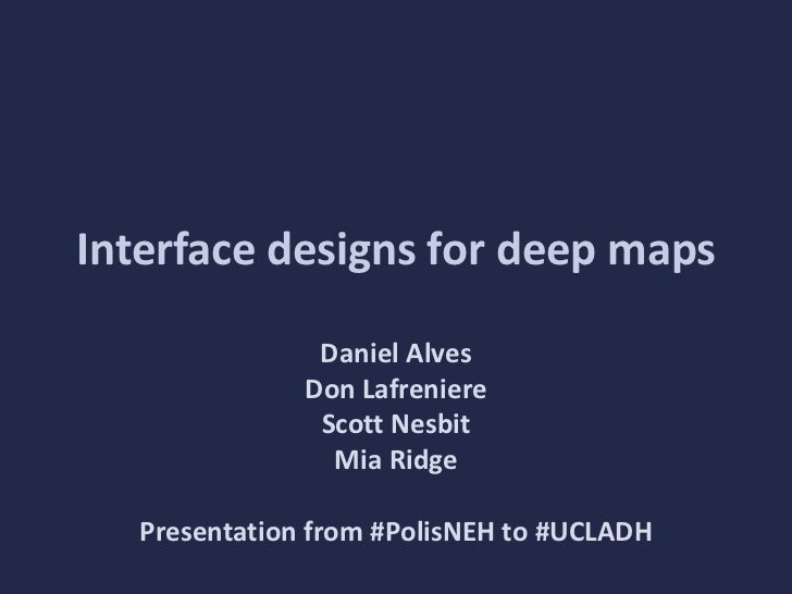 Interface designs for deep maps: a presentation from #PolisNEH to #UCLADH