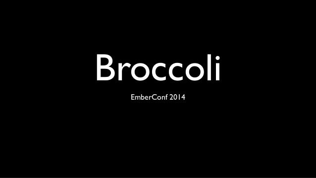 Broccoli EmberConf 2014