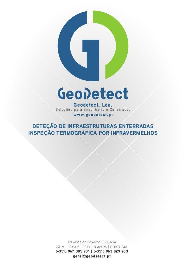 DETEÇÃO DE INFRAESTRUTURAS ENTERRADAS INSPEÇÃO TERMOGRÁFICA POR INFRAVERMELHOS www.geodetect.pt Travessa do Governo Civil,...