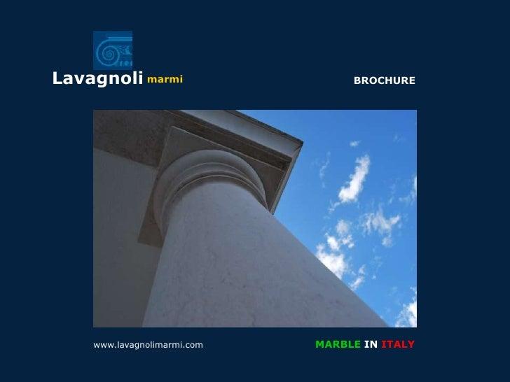 Lavagnoli marmi                   BROCHURE         www.lavagnolimarmi.com   MARBLE IN ITALY