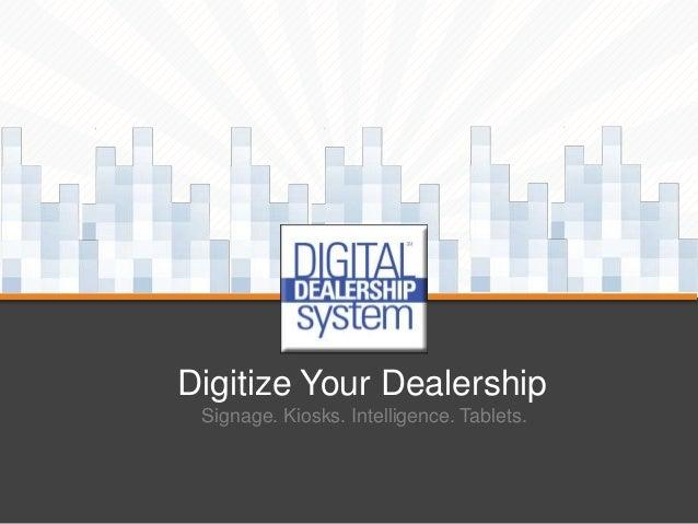 Digitize Your Dealership Signage. Kiosks. Intelligence. Tablets.
