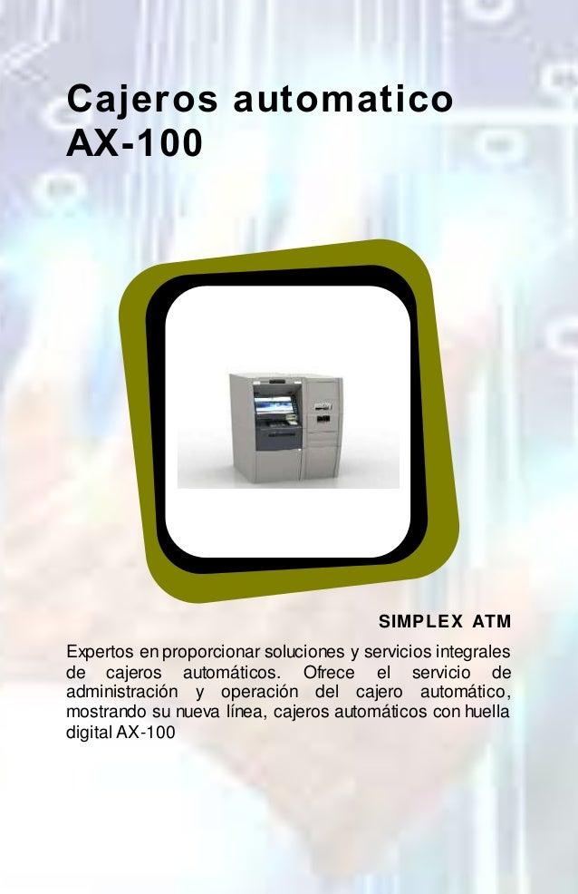 Cajeros automatico  AX-100  SIMPLEX ATM  Expertos en proporcionar soluciones y servicios integrales  de cajeros automático...
