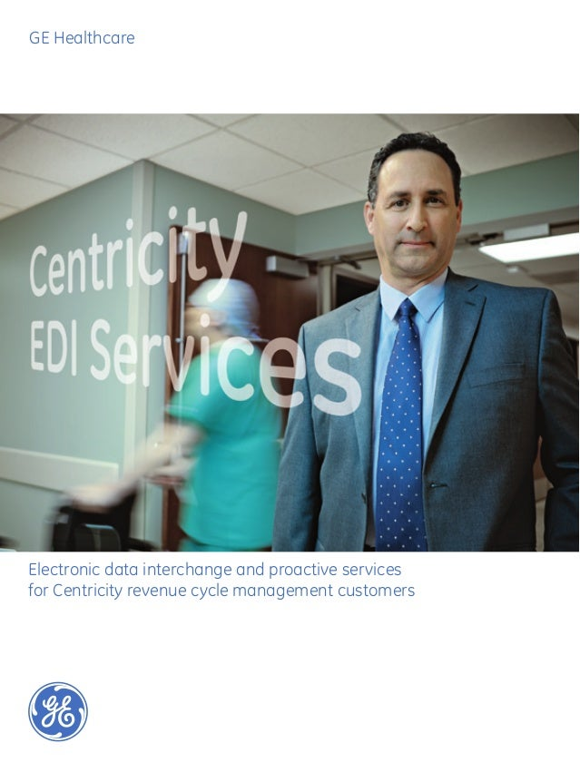 GE HealthcareElectronic data interchange and proactive servicesfor Centricity revenue cycle management customers