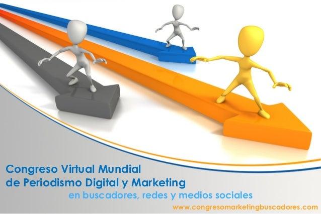 Congreso Virtual Mundialde Periodismo Digital y Marketing           en buscadores, redes y medios sociales                ...