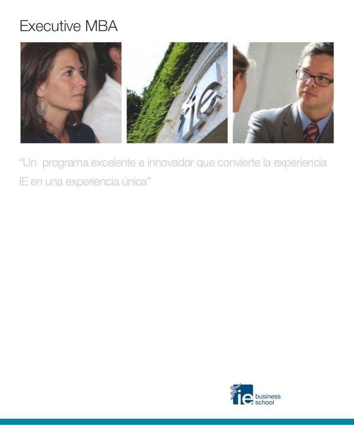 """Executive MBA""""Un programa excelente e innovador que convierte la experienciaIE en una experiencia única"""""""