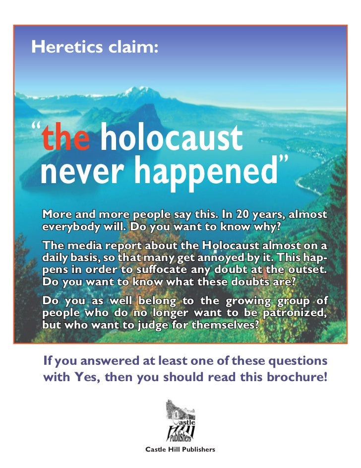 """Heretics claim:"""" the holocaust never happened """"    More and more people say this. In 20 years, almost    everybody will. D..."""