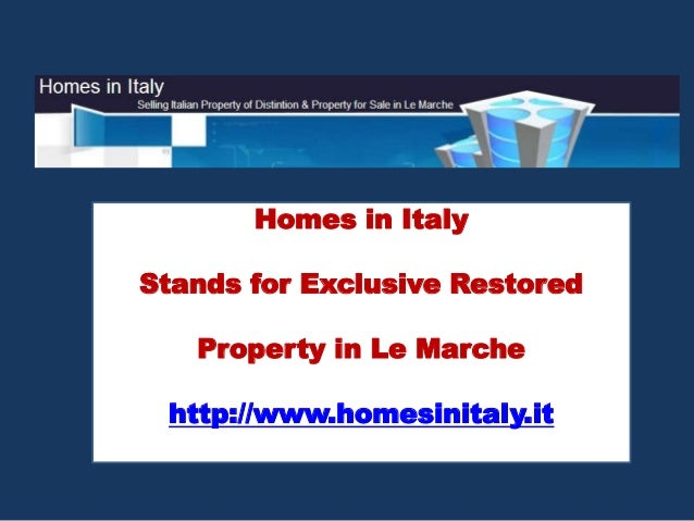 Homes in Italy Stands for Exclusive Restored Property in Le Marche http://www.homesinitaly.it