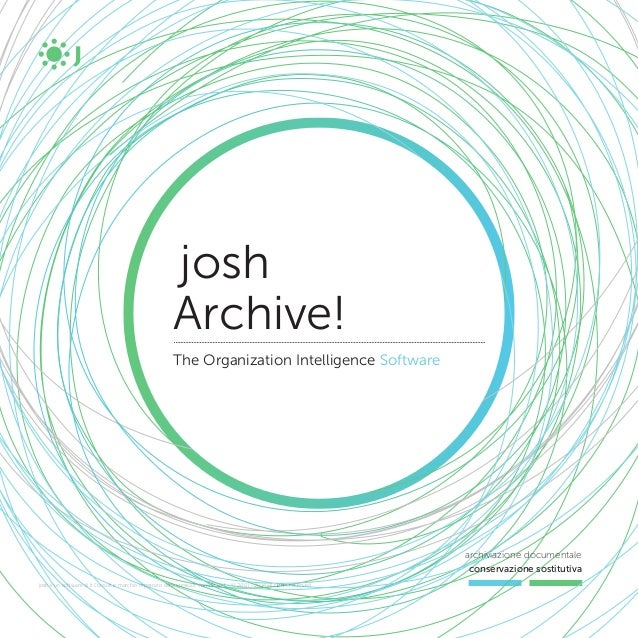 josh Archive! The Organization Intelligence Software archiviazione documentale conservazione sostitutiva josh è un softwar...