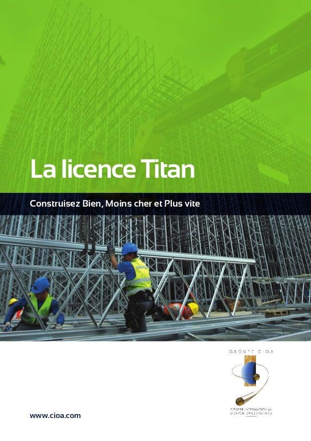 La licence Titan  Construisez Bien, Moins cher et Plus vite  www.cioa.com