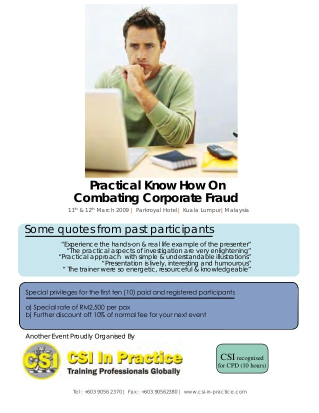 "Practical Know How On Combating Corporate Fraud 11th & 12th March 2009 | Parkroyal Hotel| Kuala Lumpur|Malaysia ""Experienc..."