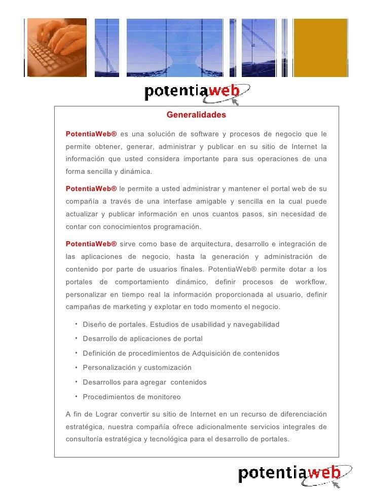 <ul><li>Generalidades </li></ul><ul><li>PotentiaWeb®  es una solución de software y procesos de negocio que le permite obt...