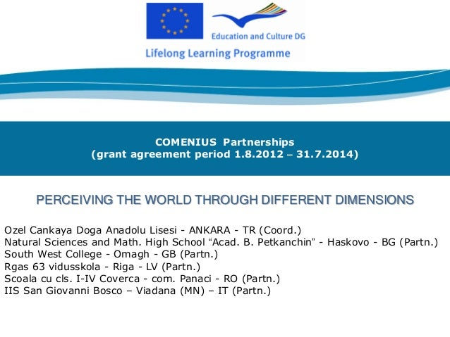 COMENIUS Partnerships (grant agreement period 1.8.2012 – 31.7.2014) PERCEIVING THE WORLD THROUGH DIFFERENT DIMENSIONS Ozel...