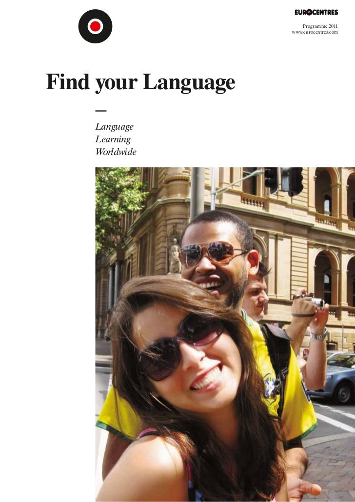 Programme 2011                     www.eurocentres.comFind your Language    Language    Learning    Worldwide