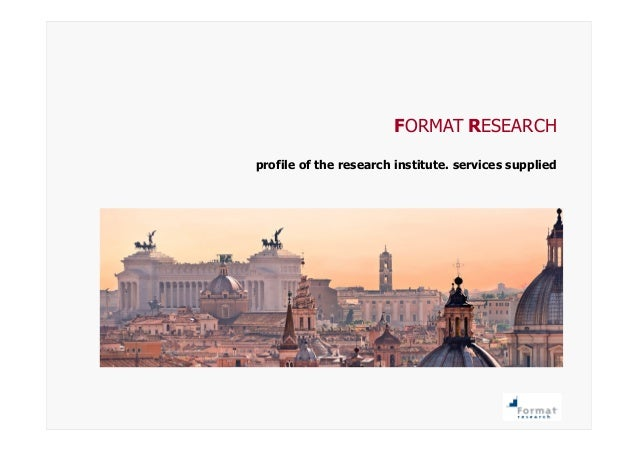 FORMAT RESEARCH profile of the research institute. services supplied