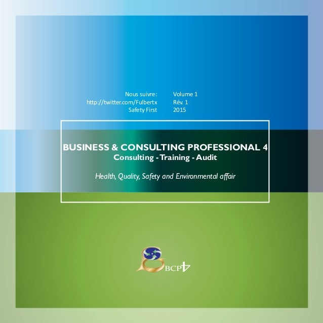 1 Nous suivre: http://twitter.com/Fulbertx Safety First Volume 1 Rév. 1 2015 BUSINESS & CONSULTING PROFESSIONAL 4 Consulti...