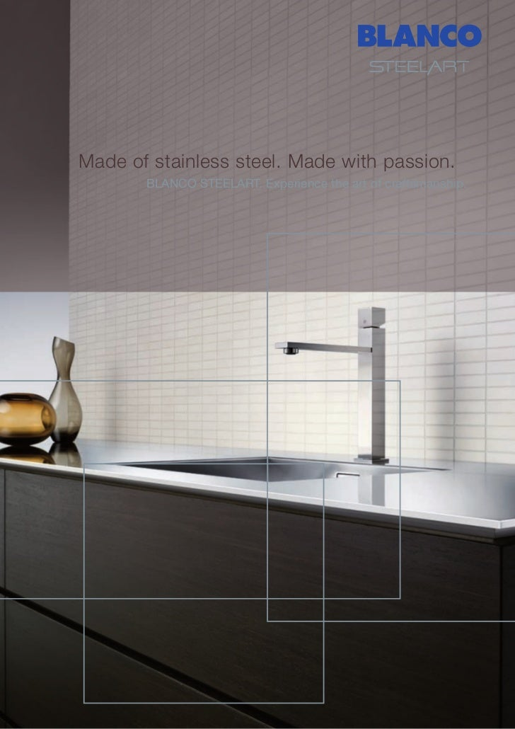 Made of stainless steel. Made with passion.      BLANCO STEELART. Experience the art of craftsmanship.