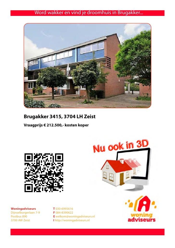 Word wakker en vind je droomhuis in Brugakker...         Brugakker 3415, 3704 LH Zeist         Vraagprijs € 212.500,- kost...