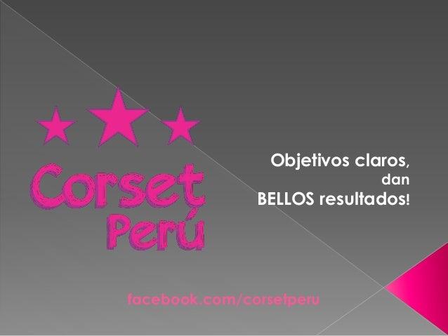 Objetivos claros, dan BELLOS resultados! facebook.com/corsetperu