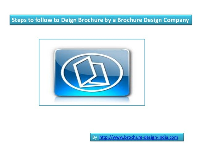 Steps to follow to Deign Brochure by a Brochure Design Company                            By http://www.brochure-design-in...