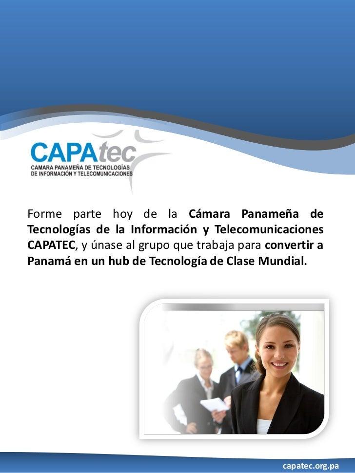 Forme parte hoy de la Cámara Panameña deTecnologías de la Información y TelecomunicacionesCAPATEC, y únase al grupo que tr...