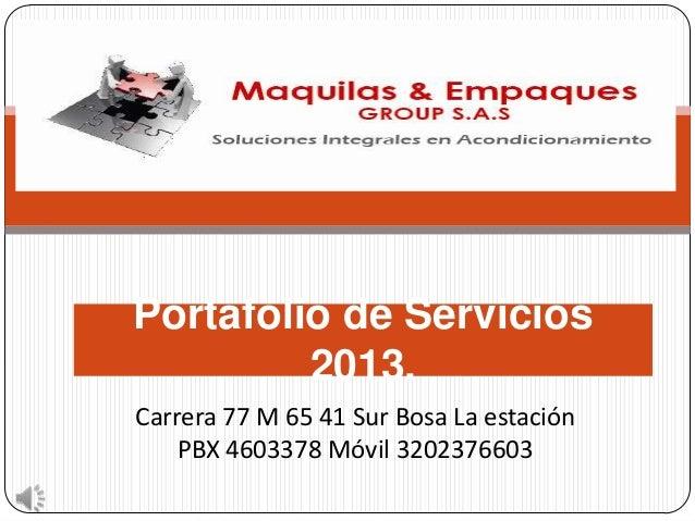 Portafolio de Servicios 2013. Carrera 77 M 65 41 Sur Bosa La estación PBX 4603378 Móvil 3202376603