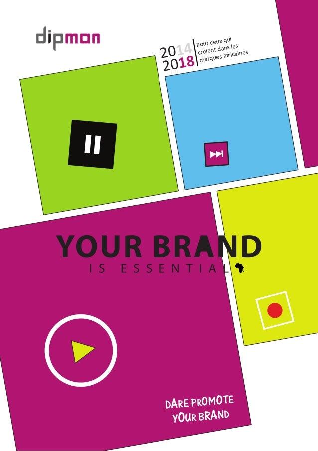 2014  2018  Pour ceux qui  croient dans les  marques africaines  DARE PROMOTE  YOUR BRAND