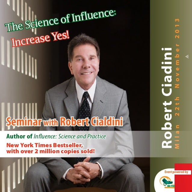 RobertCiadini Milan22thNovember2013 Seminar with Robert Cialdini Author of Influence: Science and Practice New York Times ...