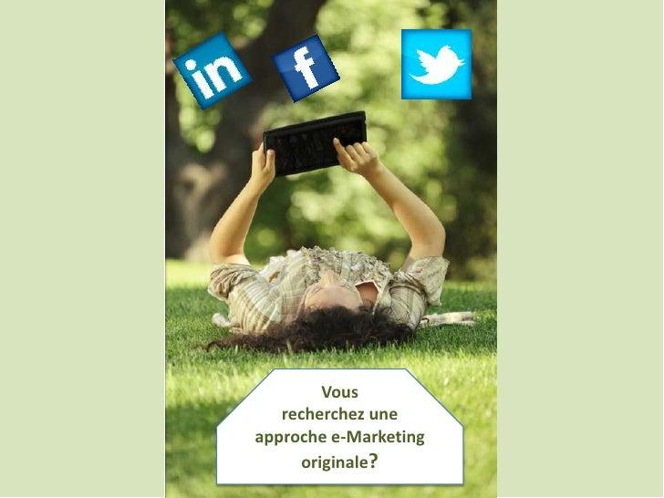 Vous   recherchez uneapproche e-Marketing      originale?