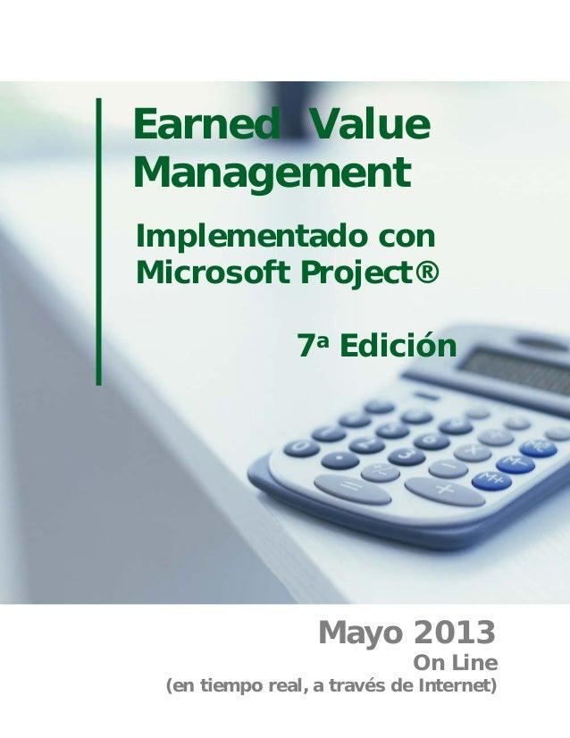 Earned Value Management Implementado con Microsoft Project® 7a Edición Mayo 2013 On Line (en tiempo real, a través de Inte...