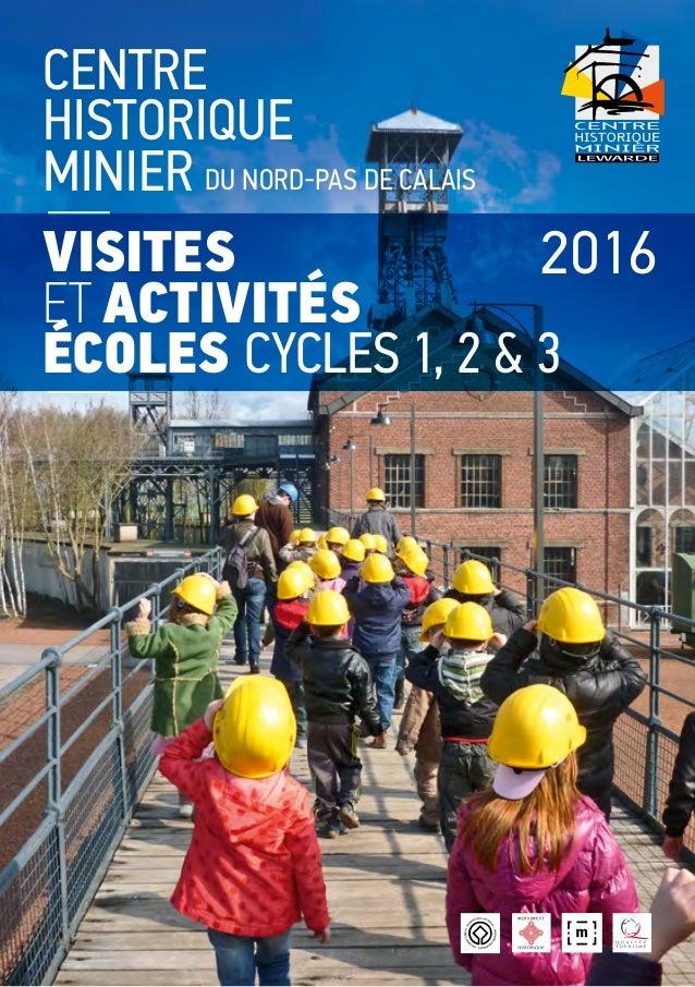 VISITES ET ACTIVITÉS ÉCOLES CYCLES 1, 2 & 3 2016 CENTRE HISTORIQUE MINIER DU NORD-PAS DE CALAIS