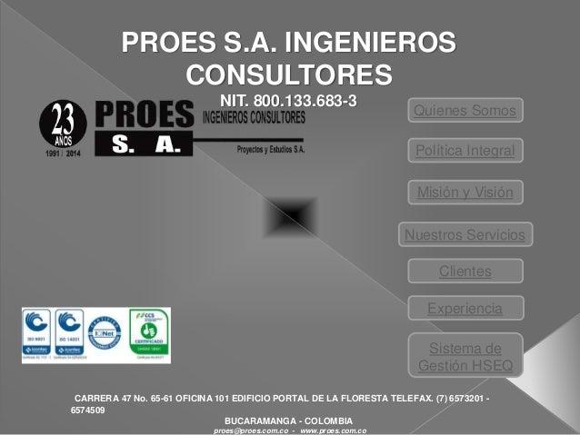 PROES S.A. INGENIEROS  CONSULTORES  NIT. 800.133.683-3  CARRERA 47 No. 65-61 OFICINA 101 EDIFICIO PORTAL DE LA FLORESTA TE...