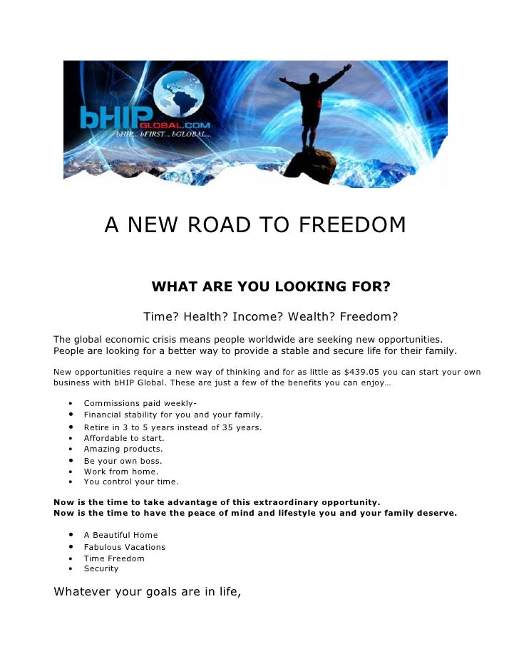 A NEW ROAD TO FREEDOM                         WHAT ARE YOU LOOKING FOR?                       Time? Health? Income? Wealth...