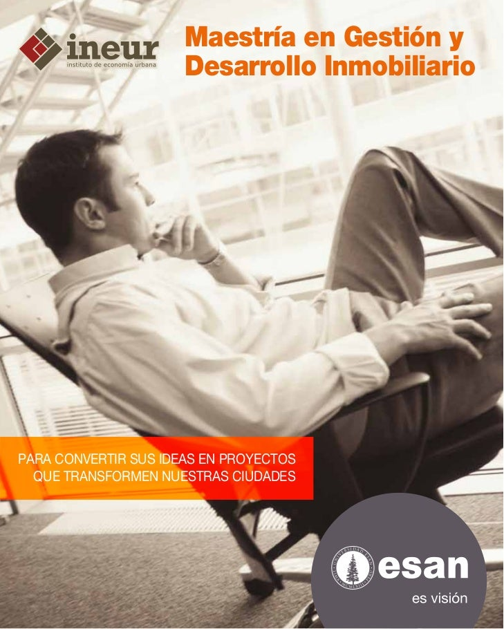 Maestría en Gestión y                      Desarrollo InmobiliarioPARA CONVERTIR SUS IDEAS EN PROYECTOS  QUE TRANSFORMEN N...