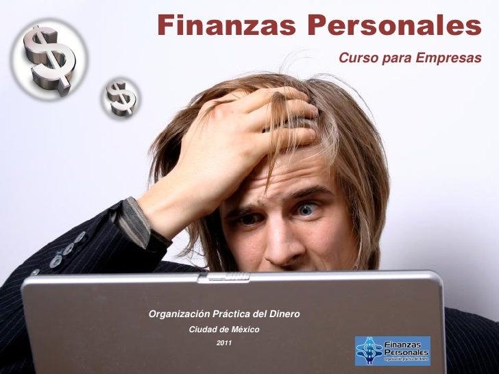 Finanzas Personales                                   Curso para EmpresasOrganización Práctica del Dinero        Ciudad de...