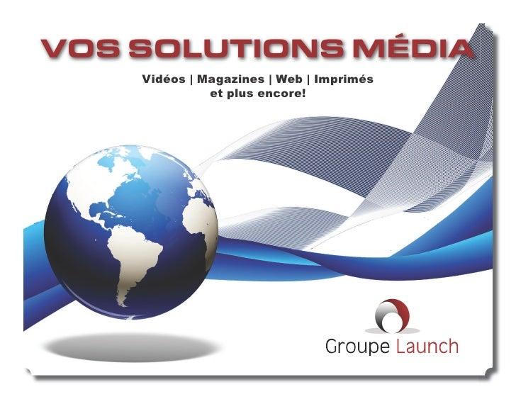 VOS SOLUTIONS MÉDIA     Vidéos | Magazines | Web | Imprimés               et plus encore!                                 ...