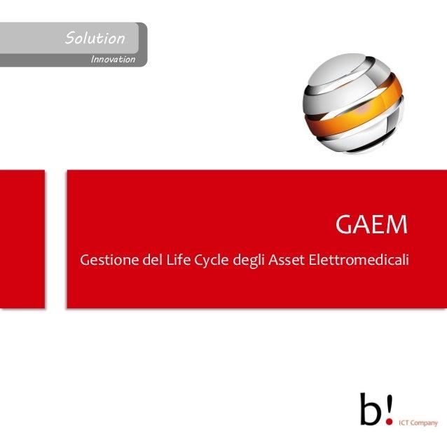 Solution   Innovation                                         GAEM  Gestione del Life Cycle degli Asset Elettromedicali