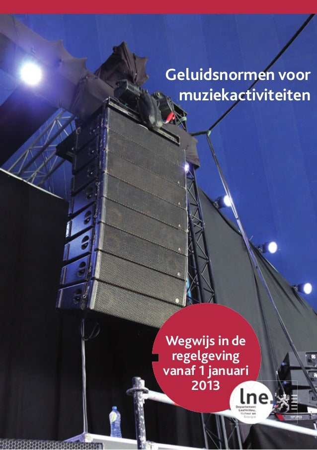 1 Wegwijs in de regelgeving vanaf 1 januari 2013 Geluidsnormen voor muziekactiviteiten