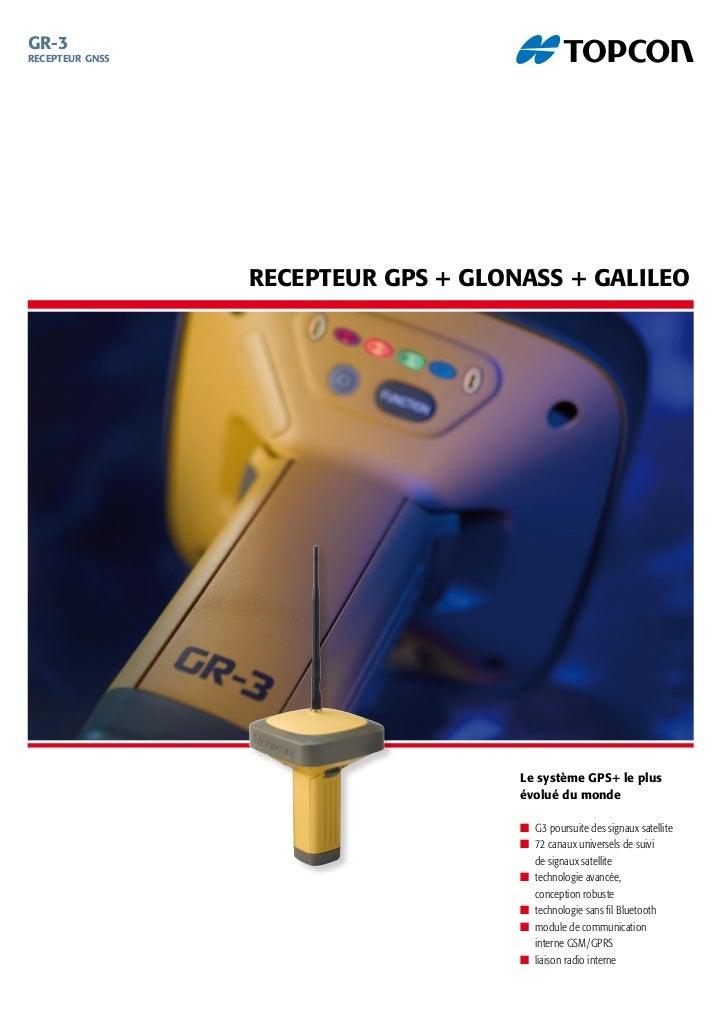 GR-3 RECEPTEUR GNSS                      RECEPTEUR GPS + GLONASS + GALILEO                                          Le sys...