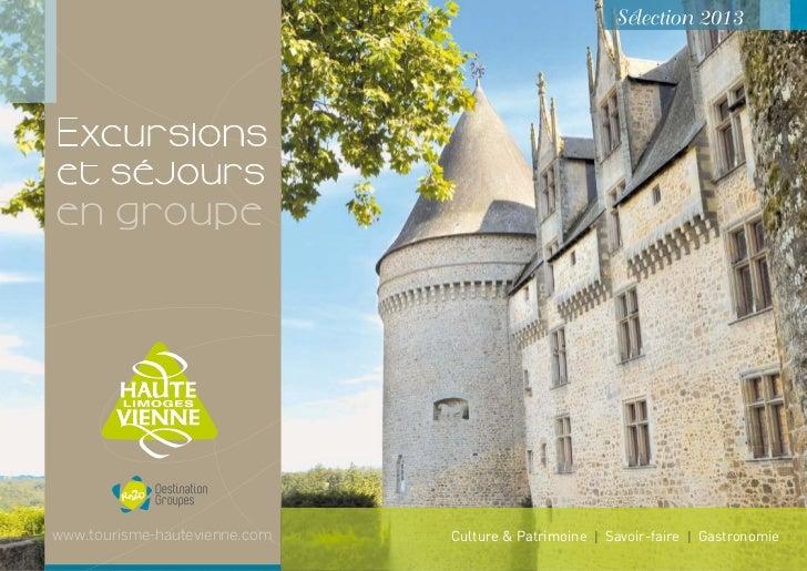 Sélection 2013E xc u r s io n set séjourswww.tourisme-hautevienne.com   Culture & Patrimoine I Savoir-faire I Gastronomie